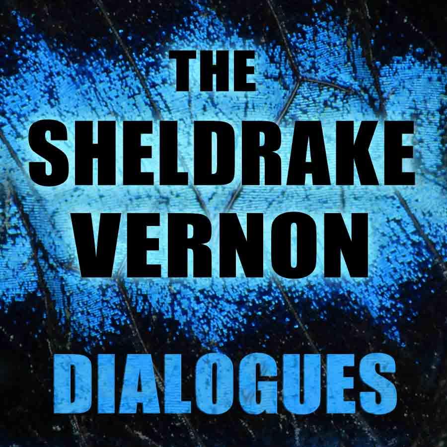 The Sheldrake Vernon Dialogues